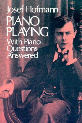Piano Playing With Piano Questions Answered By Hofmann, Josef